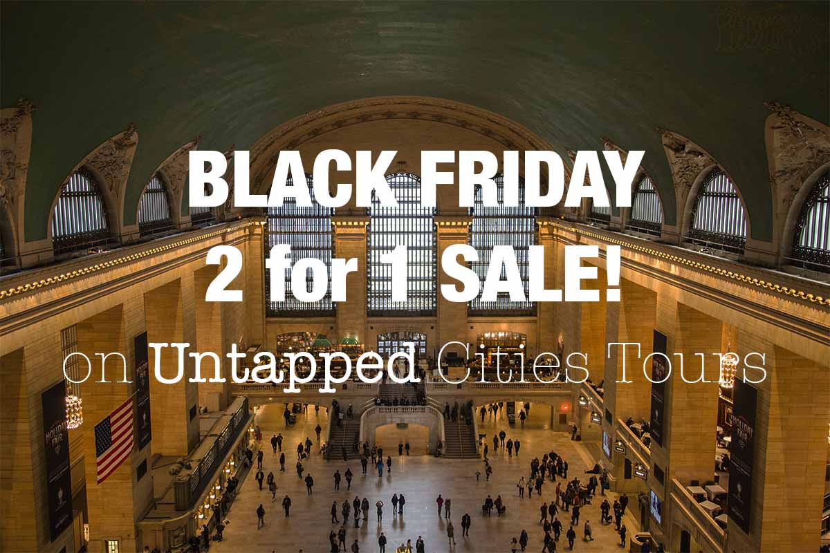 BLACK FRIDAY SALE: 2 for 1 Tickets on Untapped Cities Tours of NYC!